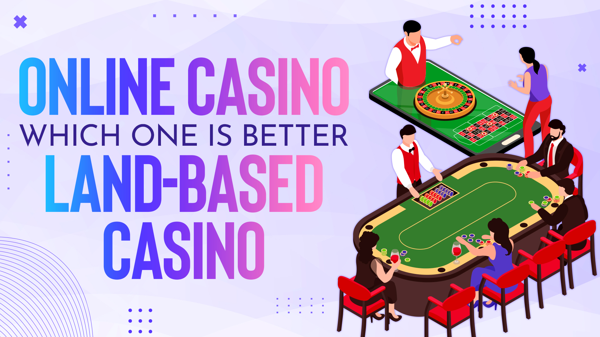 Online Casino VS Land-Based Casino: Which one is better?